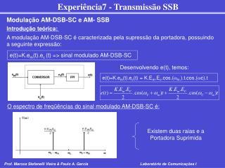 A modulação AM-DSB-SC é caracterizada pela supressão da portadora, possuindo a seguinte expressão: