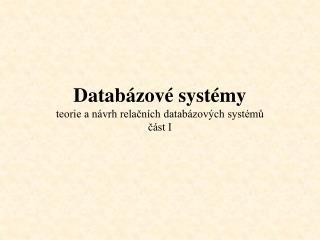 Databázové systémy teorie a návrh relačních databázových systémů část I