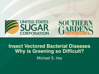 Insect Vectored Bacterial Diseases Why is Greening so Difficult?