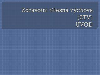 Zdravotní tělesná výchova (ZTV) ÚVOD