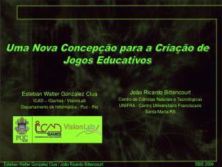 Esteban Walter Gonzalez Clua ICAD – IGames / VisionLab Departamento de Informática - Puc - Rio
