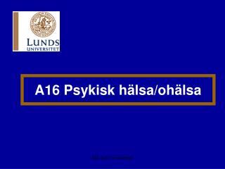 A16 Psykisk h�lsa/oh�lsa