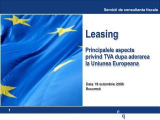 Leasing Principalele aspecte privind TVA dupa aderarea la Uniunea Europeana