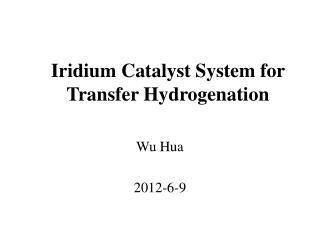 Iridium Catalyst System for Transfer Hydrogenation