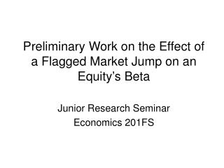Preliminary Work on the Effect of a Flagged Market Jump on an Equity's Beta
