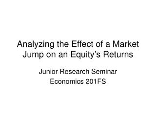 Analyzing the Effect of a Market Jump on an Equity's Returns