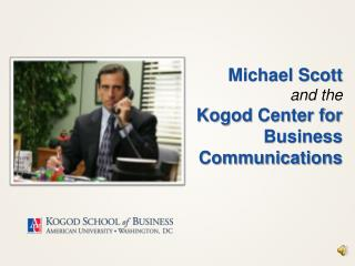 Michael Scott and the Kogod  Center for Business Communications