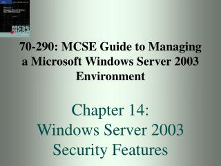 70-290: MCSE Guide to Managing a Microsoft Windows Server 2003 Environment  Chapter 14: Windows Server 2003 Security Fea