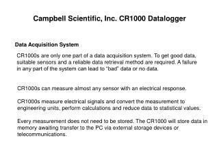 CR1000s are only one part of a data acquisition system. To get good data,