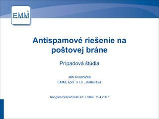 Antispamové riešenie na poštovej bráne Prípadová štúdia Ján Kvasnička