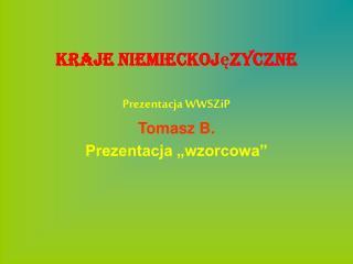 """Kraje niemieckojęzyczne Prezentacja WWSZiP Tomasz B. Prezentacja """"wzorcowa"""""""