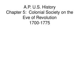 A.P. U.S. History Chapter 5:  Colonial Society on the Eve of Revolution 1700-1775