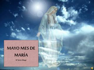 MAYO MES DE MARÍA Mª Jesús  Ubago