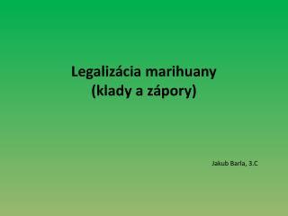 Legalizácia marihuany                                                    (klady azápory)