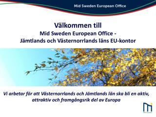 Välkommen till Mid Sweden  European  Office -  Jämtlands och Västernorrlands läns EU-kontor