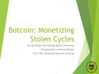 Botcoin: Monetizing Stolen Cycles