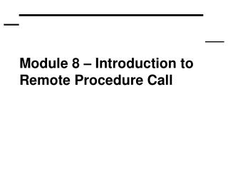 Module 8 � Introduction to Remote Procedure Call