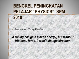 """BENGKEL PENINGKATAN PELAJAR """"PHYSICS""""  SPM 2010"""