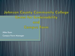 Johnson County Community College Center for Sustainability  and  Campus Farm