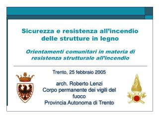 Trento, 25 febbraio 2005 arch. Roberto Lenzi Corpo permanente dei vigili del fuoco
