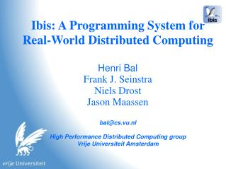 Ibis: A Programming System for Real-World Distributed Computing Henri Bal Frank J. Seinstra
