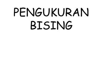 PENGUKURAN  BISING