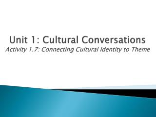 Unit 1: Cultural Conversations Activity  1.7: Connecting Cultural Identity to Theme