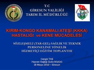 T.C GIRESUN VALILIGI TARIM IL M D RL G    KIRIM-KONGO KANAMALI ATESI KKKA HASTALIGI  ve KENE M CADELESI  S ZLESMELI TAR-