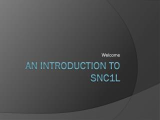An Introduction to SNC1L