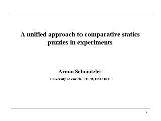 A unified approach to comparative statics puzzles in experiments Armin Schmutzler