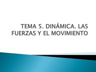 TEMA 5. DINÁMICA. LAS FUERZAS Y EL MOVIMIENTO