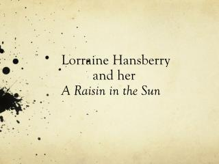 Lorraine Hansberry          and her A Raisin in the Sun