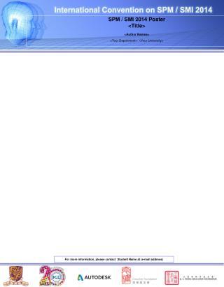 SPM / SMI 2014 Poster <Title> <Author Names> <Your Department> , <Your University>