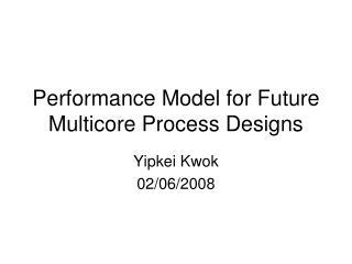 Performance Model for Future Multicore Process Designs