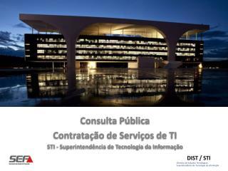Consulta Pública Contratação de Serviços de TI STI - Superintendência de Tecnologia da Informação