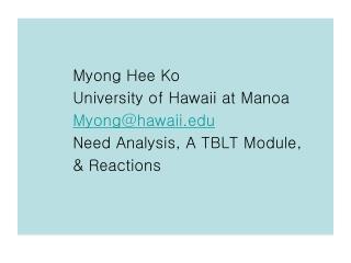 Myong Hee Ko           University of Hawaii at Manoa           Myonghawaii           Need Analysis, A TBLT Module,
