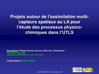 Brice Barret , Philippe Ricaud, Jean-Luc Attié, Eric Leflochmoën Laboratoire d'Aérologie,