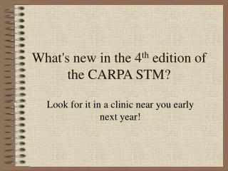 What's new in the 4 th  edition of the CARPA STM?