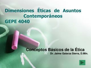 Dimensiones Éticas de Asuntos Contemporáneos  GEPE 4040