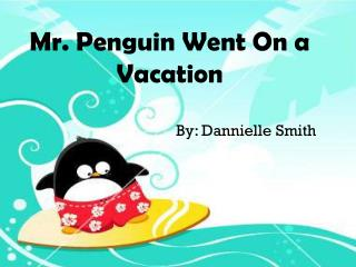 Mr. Penguin Went On a Vacation