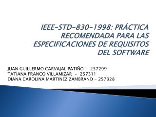 IEEE-STD-830-1998:  PRÁCTICA  RECOMENDADA PARA LAS ESPECIFICACIONES DE REQUISITOS DEL SOFTWARE