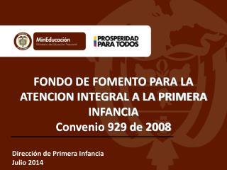 FONDO DE FOMENTO PARA LA ATENCION INTEGRAL A LA PRIMERA INFANCIA Convenio 929 de 2008