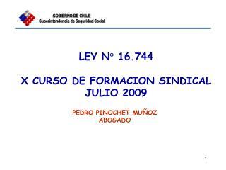 LEY N° 16.744 X CURSO DE FORMACION SINDICAL JULIO 2009