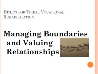 Ethics for Tribal Vocational Rehabilitation