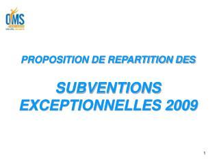 PROPOSITION DE REPARTITION DES SUBVENTIONS EXCEPTIONNELLES 2009