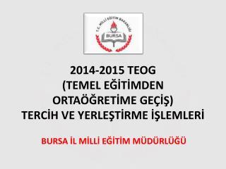 2014-2015 TEOG  (TEMEL EĞİTİMDEN ORTAÖĞRETİME GEÇİŞ) TERCİH VE YERLEŞTİRME İŞLEMLERİ