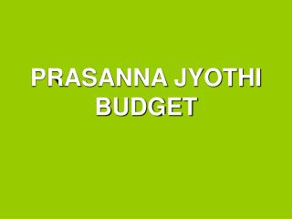 PRASANNA JYOTHI BUDGET