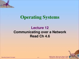 Operating Systems Lecture 12 Communicating over a Network Read Ch 4.6