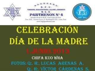 CELEBRACIÓN   DÍA DE LA MADRE 1.JUNIO.2013 CHIFA KUO WHA FOTOS: Q:. H:. LUCAS  ARENAS  A.