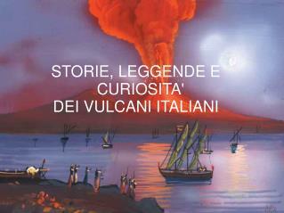 STORIE, LEGGENDE E CURIOSITA' DEI VULCANI ITALIANI
